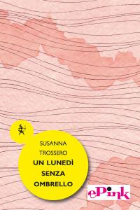 Susanna Trossero, Un lunedì senza ombrello